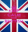 KEEP CALM WE'RE BRITTISH  - Personalised Poster A4 size