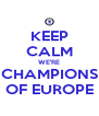 KEEP CALM WE'RE CHAMPIONS OF EUROPE - Personalised Poster A4 size