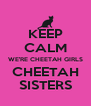 KEEP CALM WE'RE CHEETAH GIRLS CHEETAH SISTERS - Personalised Poster A4 size