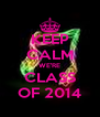 KEEP CALM WE'RE CLASS OF 2014 - Personalised Poster A4 size