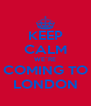 KEEP CALM WE`RE COMING TO LONDON - Personalised Poster A4 size