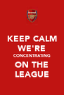 KEEP CALM WE'RE CONCENTRATING ON THE LEAGUE - Personalised Poster A4 size
