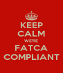 KEEP CALM WE'RE FATCA COMPLIANT - Personalised Poster A4 size