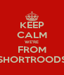 KEEP CALM WE'RE FROM SHORTROODS - Personalised Poster A4 size
