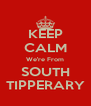 KEEP CALM We're From SOUTH TIPPERARY - Personalised Poster A4 size