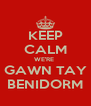 KEEP CALM WE'RE  GAWN TAY BENIDORM - Personalised Poster A4 size