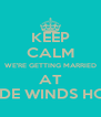 KEEP CALM WE'RE GETTING MARRIED AT TRADE WINDS HOTEL - Personalised Poster A4 size