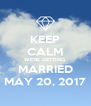 KEEP CALM WE'RE GETTING  MARRIED MAY 20, 2017 - Personalised Poster A4 size