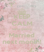 KEEP CALM we're getting Married next month! - Personalised Poster A4 size