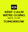 KEEP CALM WE'RE GOING BACK TO 89 TOMORROW  - Personalised Poster A4 size