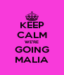 KEEP CALM WE'RE GOING MALIA - Personalised Poster A4 size