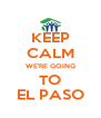 KEEP CALM WE'RE GOING TO EL PASO - Personalised Poster A4 size