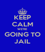 KEEP CALM WE'RE GOING TO JAIL - Personalised Poster A4 size
