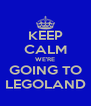 KEEP CALM WE'RE GOING TO LEGOLAND - Personalised Poster A4 size