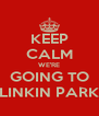 KEEP CALM WE'RE GOING TO LINKIN PARK - Personalised Poster A4 size