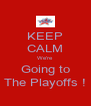 KEEP CALM We're Going to The Playoffs ! - Personalised Poster A4 size