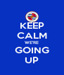 KEEP CALM WE'RE GOING UP - Personalised Poster A4 size