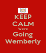 KEEP CALM We're Going Wemberly - Personalised Poster A4 size