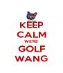 KEEP CALM WE'RE GOLF WANG - Personalised Poster A4 size