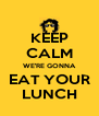 KEEP CALM WE'RE GONNA EAT YOUR LUNCH - Personalised Poster A4 size