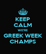 KEEP CALM WE'RE GREEK WEEK CHAMPS - Personalised Poster A4 size