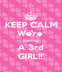 KEEP CALM We're  Having A 3rd GIRL!!' - Personalised Poster A4 size