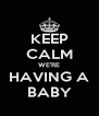 KEEP CALM WE'RE HAVING A BABY - Personalised Poster A4 size