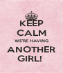KEEP CALM WE'RE HAVING ANOTHER GIRL!  - Personalised Poster A4 size