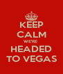 KEEP CALM WE'RE  HEADED TO VEGAS - Personalised Poster A4 size