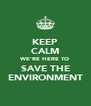 KEEP CALM WE'RE HERE TO SAVE THE ENVIRONMENT - Personalised Poster A4 size