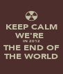 KEEP CALM WE'RE  IN 2012 THE END OF THE WORLD - Personalised Poster A4 size