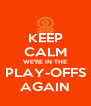 KEEP CALM WE'RE IN THE PLAY-OFFS AGAIN - Personalised Poster A4 size