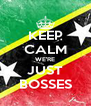 KEEP CALM WE'RE JUST BOSSES - Personalised Poster A4 size