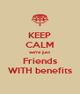 KEEP CALM we're just Friends WITH benefits - Personalised Poster A4 size