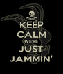 KEEP CALM WE'RE JUST JAMMIN' - Personalised Poster A4 size