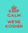 KEEP CALM  WE'RE KOSHER - Personalised Poster A4 size