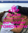 KEEP CALM We're leaving to see  our soldier TOMORROW - Personalised Poster A4 size