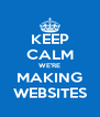 KEEP CALM WE'RE MAKING WEBSITES - Personalised Poster A4 size