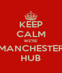 KEEP CALM WE'RE MANCHESTER HUB - Personalised Poster A4 size