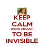 KEEP CALM WE'RE MEANT TO BE INVISIBLE - Personalised Poster A4 size