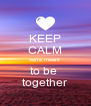 KEEP CALM we're meant  to be  together - Personalised Poster A4 size
