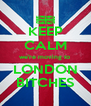 KEEP CALM we're moving to  LONDON BITCHES - Personalised Poster A4 size