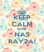 KEEP CALM WE'RE NAS RAY2A! - Personalised Poster A4 size