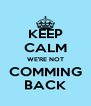 KEEP CALM WE'RE NOT COMMING BACK - Personalised Poster A4 size