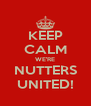 KEEP CALM WE'RE NUTTERS UNITED! - Personalised Poster A4 size