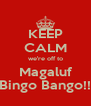 KEEP CALM we're off to Magaluf Bingo Bango!! - Personalised Poster A4 size