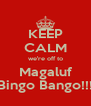 KEEP CALM we're off to Magaluf Bingo Bango!!! - Personalised Poster A4 size