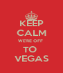 KEEP CALM WE'RE OFF  TO  VEGAS - Personalised Poster A4 size