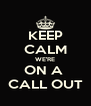 KEEP CALM WE'RE ON A  CALL OUT - Personalised Poster A4 size