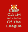 KEEP CALM We're On Top Of The League - Personalised Poster A4 size